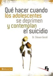 Que Hacer Cuando los Adolescentes Se Deprimen y Contemplan el Suicidio = What to Do When Tennagers Are Depressed and Contemplate Suicide