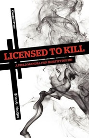 Licensed to Kill: A Field Manual for Mortifying Sin  -     By: Brian G. Hedges
