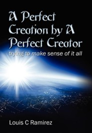 A Perfect Creation by a Perfect Creator: Trying to Make Sense of It All