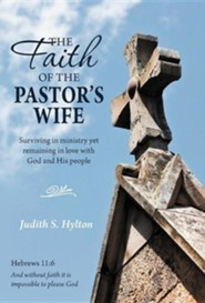 The Faith of the Pastor's Wife: Surviving in Ministry Yet Remaining in Love with God and His People
