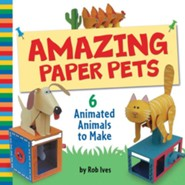 Amazing Paper Pets: 6 Animated Animals to Make  -     By: Rob Ives