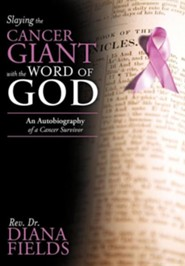 Slaying the Cancer Giant with the Word of God: An Autobiography of a Cancer Survivor