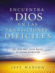 Encuentra a Dios en las transiciones dificiles: La ruta mas corta hacia la tierra prometida