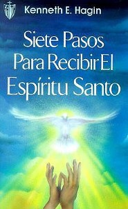 Siete Pasos Para Redibir El Espiritu Santo, Seven Vital Steps to Receiving the Holy Spirit