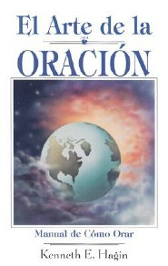 El Arte de la Oracion, The Art of Prayer  -              By: Kenneth Hagin