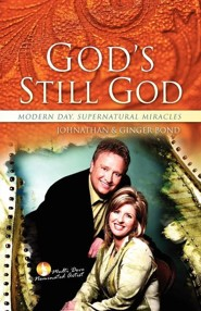 God's Still God: Modern Day, Supernatural Miracles  -     By: Johnathan Bond, Ginger Bond