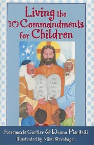 Living the 10 Commandments for Children  -              By: Rosemarie Gortler, Donna Piscitelli                   Illustrated By: Mimi Sternhagen