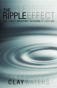The Ripple Effect: The 7 Most Important Decisions of Each Day