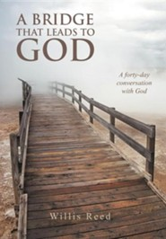 A Bridge That Leads to God: A Forty-Day Conversation with God