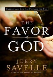 The Favor of God: Embrace All God Has Prepared for You  -     