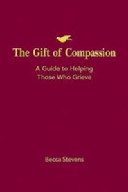 The Gift of Compassion: A Guide to Helping Those that Grieve