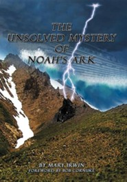 The Unsolved Mystery of Noah's Ark  -     By: Mary Irwin