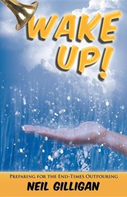 Wake Up!: Preparing for the End-Times Outpouring