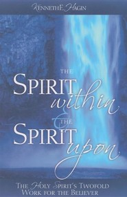 The Spirit Within and the Spirit Upon  -     By: Kenneth Hagin