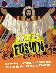 Faith Fusion: Knowing, Loving, and Serving Christ in the Catholic ChurchStudent Text Edition