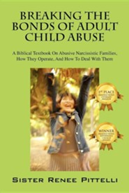 Breaking the Bonds of Adult Child Abuse: A Biblical Textbook on Abusive Narcissistic Families, How They Operate, and How to Deal with Them