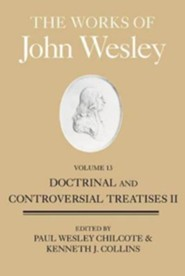 The Works of John Wesley, Volume 13: Doctrinal and Controversial Treatises II  -     By: John Wesley
