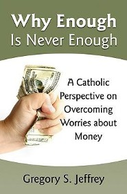 Why Enough Is Never Enough: Overcoming Worries about Money-A Catholic Perspective