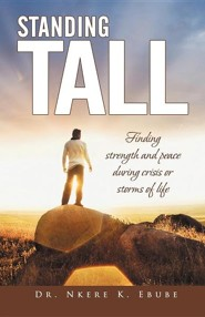 Standing Tall: Finding Strength and Peace During Crisis or Storms of Life