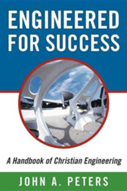 Engineered for Success: A Handbook of Christian Engineering: Engineered Truth That, When Applied to Your Spirit, Will Result in Spiritual Grow