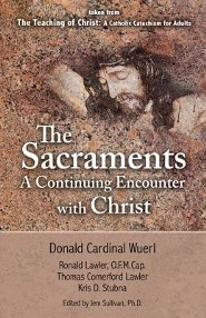 The Sacraments a Continuing Encounter with Christ: Taken from Teaching of Christ: A Catholic Catechism for Adults
