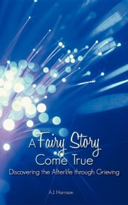 A Fairy Story Come True: Discovering the Afterlife Through Grieving