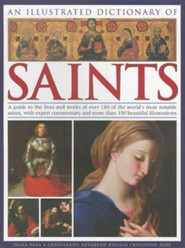 An Illustrated Dictionary of Saints: A Guide to the Lives and Works of Over 180 of the World's Most Notable Saints, with Expert Commentary and More T