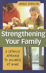Strenghening Your Family: A Catholic Approach to Holiness at Home  -     By: Marge Fenelon, Timothy M. Dolan