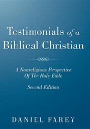 Testimonials of a Biblical Christian: A Nonreligious Perspective of the Holy Bible