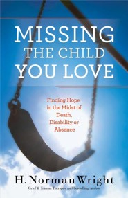Missing the Child You Love: Finding Hope in the Midst of Death, Disablity, or Absence