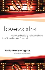 Love Works: Develop Healthy Relationships in a  Love Broken World