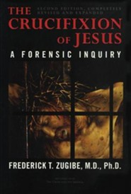 The Crucifixion of Jesus, Completely Revised and Expanded: A Forensic Inquiry, Edition 0002