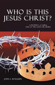 Who Is This Jesus Christ?: A Prophet, a Guru, One of the Gods or More!