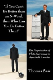 If You Can't Be Better Than an N-Word, Then Who Can You Be Better Than?: The Perpetuation of White Supremacy in Apartheid America