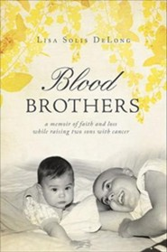 Blood Brothers: A Memoir of Faith and Loss While Raising Two Sons with Cancer