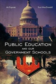 Public Education and Our Government Schools: An Expose  -     By: Scot MacDonald