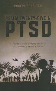 Psalm Twenty-Five & PTSD: A Journey Into the Darkened Realms of Post Traumatic Stress Disorder  -     By: Robert Scholten