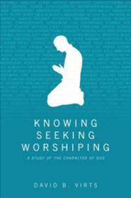 Knowing, Seeking, Worshiping: A Study of the Character of God