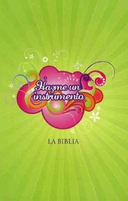 TLA Biblia Hazme un instrumento para mujeres  j&#243venes, TLA Make Me An Instrument Bible for Young   -