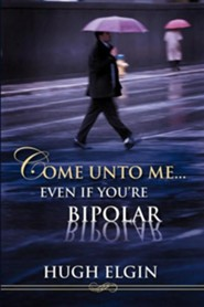 Come Unto Me...Even If You're Bipolar