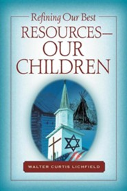 Refining Our Best Resources-Our Children  -     By: Walter Curtis Lichfield