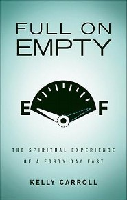 Full on Empty: The Spiritual Experience of a Forty Day Fast