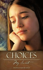 Choices  -     By: Thomas Wade Bounds