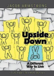 Upside Down: A Different Way to Live