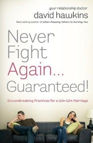 Never Fight Again . . . Guaranteed: A Groundbreaking Guide to a Winning Marriage  -     By: Dr. David B. Hawkins