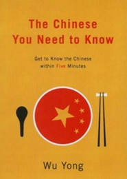 The Chinese You Need to Know: Get to Know the Chinese Within Five Minutes
