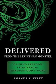 Delivered from the Leviathan Monster: Gaining Freedom from Trauma Through God's Word