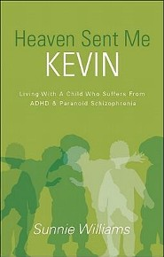 Heaven Sent Me Kevin: Living with a Child Who Suffers from ADHD & Paranoid Schizophrenia