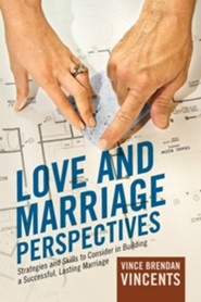 Love and Marriage Perspectives: Strategies and Skills to Consider in Building a Successful Lasting Marriage