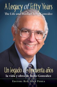 A Legacy of Fifty Years: The Life and Work of Justo Gonzalez